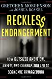 img - for Reckless Endangerment: How Outsized Ambition, Greed, and Corruption Led to Economic Armageddon 1st (first) Edition by Morgenson, Gretchen, Rosner, Joshua published by Times Books (2011) book / textbook / text book