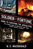 Soldier of Fortune Guide to Surviving the Apocalypse: The Ultimate Guide to Protecting Your Family Against Societal Collapse