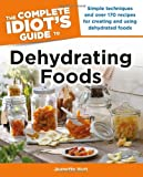The Complete Idiots Guide to Dehydrating Foods (Idiots Guides)