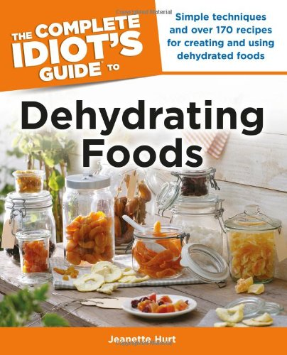 The Complete Idiot'S Guide To Dehydrating Foods (Idiot'S Guides)