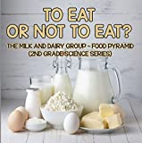 To Eat Or Not To Eat?  The Milk And Dairy Group – Food Pyramid (2nd Grade Science Series)