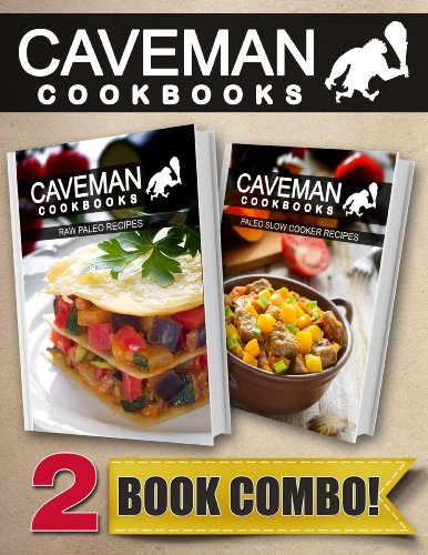 Raw Paleo Recipes and Paleo Slow Cooker Recipes: 2 Book Combo (Caveman Cookbooks) by Angela Anottacelli
