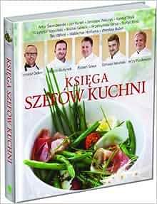 Ksiega Szefow Kuchni: Praca Zbiorowa: 9788377784327: Amazon.com: Books