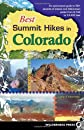 Best Summit Hikes in Colorado: An Opinionated Guide to 50+ Ascents of Classic and Little-known Peaks from 8,144 to 14,443 Feet