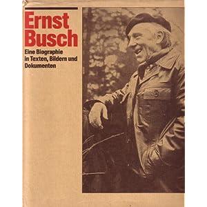 Ernst Busch. Eine Biographie in Texten, Bildern und Dokumenten