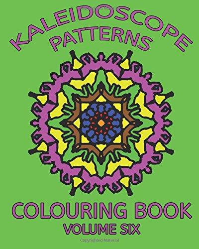 Kaleidoscope Patterns Colouring Book: Volume 6 (Kaleidoscope Patterns Colouring Books)