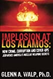 img - for Implosion at Los Alamos: How Crime, Corruption, and Cover-Ups Jeopardize America's Nuclear Weapons Secrets book / textbook / text book
