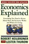 Economics Explained: Everything You Need to Know About How the Economy Works and Where It&#39;s Going