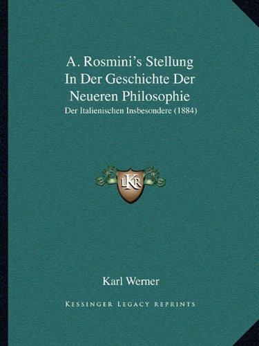 A. Rosmini's Stellung in Der Geschichte Der Neueren Philosophie: Der Italienischen Insbesondere (1884)