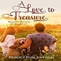A Love to Treasure: Sunriver Dreams, Book 1 Audiobook by Kimberly Rose Johnson Narrated by Sorrel Brigman