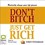 Don't Bitch, Just Get Rich | Toney Fitzgerald
