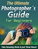 The Ultimate Photographers Guide For Beginners