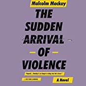 The Sudden Arrival of Violence   Malcolm Mackay