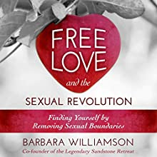 Free Love and the Sexual Revolution: Finding Yourself by Removing Sexual Boundaries (       UNABRIDGED) by Barbara Williamson Narrated by Harley Reese