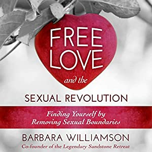 Free Love and the Sexual Revolution: Finding Yourself by Removing Sexual Boundaries Audiobook