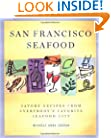 San Francisco Seafood: Savory Recipes from Everybody's Favorite Seafood City