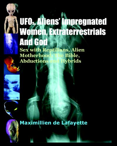 UFOs, Aliens Impregnated Women, Extraterrestrials And God: Sex With Reptilians, Alien Motherhood, The Bible, Abductions And Hybrids