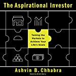 The Aspirational Investor: Taming the Markets to Achieve Your Life's Goals | Ashvin B. Chhabra