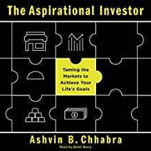 The Aspirational Investor: Taming the Markets to Achieve Your Life's Goals (       UNABRIDGED) by Ashvin B. Chhabra Narrated by Brett Barry