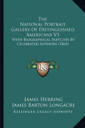 The National Portrait Gallery of Distinguished Americans V3 the National Portrait Gallery of Distinguished Americans V3: With Biographical Sketches by ... Sketches by Celebrated Authors (1865)