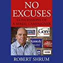 No Excuses: Concessions of a Serial Campaigner (       UNABRIDGED) by Robert Shrum Narrated by Michael Prichard
