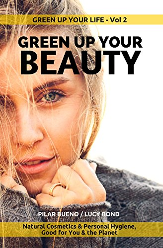 Book: GREEN up your BEAUTY - Beauty & Personal Hygiene That's Good For You & The Planet by Pilar Bueno & Lucy Bond