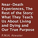Near-Death Experiences: The Rest of the Story: What They Teach Us About Living and Dying and Our True Purpose (       UNABRIDGED) by P. M. H. Atwater Narrated by Tantor Studios