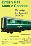 British Rail Mark 2 Coaches : The Design That Launched InterCity