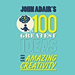 John Adair's 100 Greatest Ideas for Amazing Creativity   John Adair