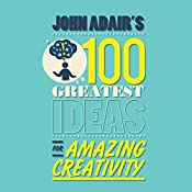 John Adair's 100 Greatest Ideas for Amazing Creativity | John Adair