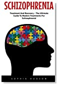 Schizophrenia: Treatment And Recovery - The Ultimate Guide To Modern Treatments For Schizophrenia! (Mental Health, Schizophrenia Paranoia, Mental Illness)