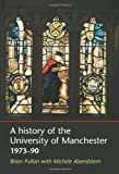 Brian Pullan A History of the University of Manchester, 1973-90