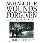 And All Our Wounds Forgiven: A Novel | Julius Lester