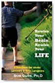 Rewire Your Brain, Rewire Your Life: A Handbook for Stroke Survivors &amp; Their Caregivers