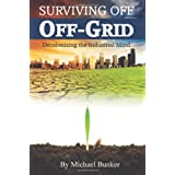 Surviving Off Off-Grid: Decolonizing the Industrial Mind ~ Michael Bunker