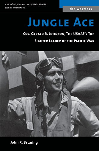 Jungle Ace: Col. Gerald R. Johnson, the USAAF's Top Fighter Leader of the Pacific War (Warriors)