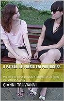 A PAIXÃO DE POESIA EM PORTUGUÊS: UM LIVRO DE MEUS POEMAS E FOTOGRAFIAS AO LONGO DOS ÚLTIMOS 5 ANOS (PORTUGUESE EDITION)