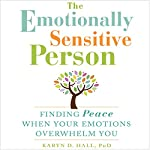 The Emotionally Sensitive Person: Finding Peace When Your Emotions Overwhelm You | Karyn D. Hall PhD