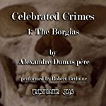 The Borgias: Celebrated Crimes, Book 1 (       UNABRIDGED) by Alexandre Dumas Narrated by Robert Bethune