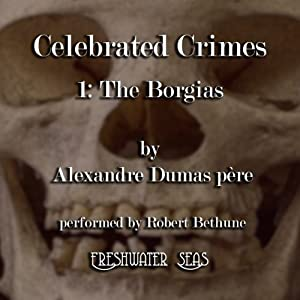 The Borgias: Celebrated Crimes, Book 1 | [Alexandre Dumas]
