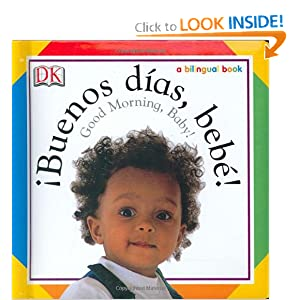 Buenos Dias, Bebe! / Good Morning, Baby! (Soft-to-Touch Books) (Spanish and English Edition)