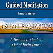 Guided Meditation for Astral Projection (Out of Body Travel for Beginners, Out of Body Travel for Beginners, Spirit Travel, Silent Meditation, Self Help & Wellness) | [Jane Paisley]