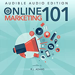 Online Marketing 101: Effective Marketing Strategies for Driving Free Organic Search Traffic to Your Website (Online Marketing Series) | [R .L. Adams]