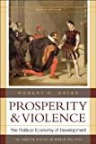 Prosperity & Violence: The Political Economy of Development (Second Edition)  (The Norton Series in World Politics) (0393933830) by Bates, Robert H.