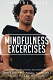 Mindfulness Excercises: Exercises for Beginners to Immediately Relieve Stress and  Anxiety, and Regain a Peaceful and Calm Mind for Life (Peace of Mind) (Volume 2)