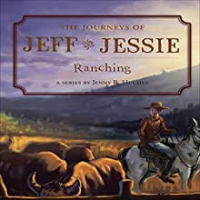 Ranching: The Journeys of Jeff and Jessie, Book 3 (       UNABRIDGED) by Jenny Hughes Narrated by Myra Escoro