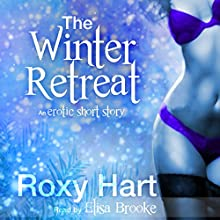 The Winter Retreat: An Erotic Story Audiobook by Roxy Hart Narrated by Elisa Brooke