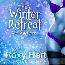 The Winter Retreat: An Erotic Story | Livre audio Auteur(s) : Roxy Hart Narrateur(s) : Elisa Brooke