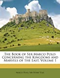 The Book of Ser Marco Polo: Concerning the Kingdoms and Marvels of the East, Volume 1 (114701888X) by Polo, Marco