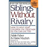 Siblings Without Rivalry: How to Help Your Children Live Together So You Can Live Tooby Adele Faber Elaine...